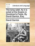 The Lying Valet. as It Is Acted at the Theatre in Goodman's-Fields. by David Garrick, Esq.