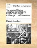 The Works of Flavius Josephus: Translated Into English by Sir Roger L'Estrange ... the Fifth Edition. ...