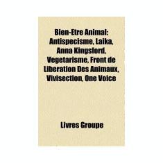 Bien-Etre Animal: Antispecisme, Laika, Vegetarisme, Anna Kingsford, Front de Liberation Des Animaux, Vivisection, Fondation Brigitte-Bar - Carte in engleza