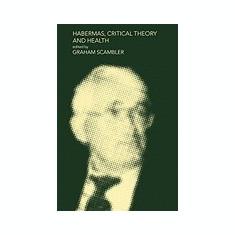 Habermas, Critical Theory and Health - Carte in engleza