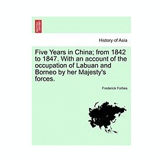 Five Years in China; From 1842 to 1847. with an Account of the Occupation of Labuan and Borneo by Her Majesty's Forces. - Carte in engleza
