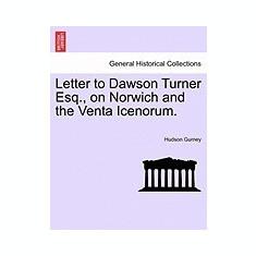 Letter to Dawson Turner Esq., on Norwich and the Venta Icenorum. - Carte in engleza