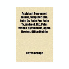 Assistant Personnel: Zaurus, Simputer, Clie, Palm OS, Android, Palm Pre, Palm TX, HP Webos, iPod Touch, Htc, Symbian OS, Bada, Apple Newton - Carte in engleza