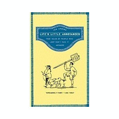 Life's Little Annoyances: True Tales of People Who Just Can't Take It Anymore - Carte in engleza