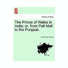 The Prince of Wales in India; Or, from Pall Mall to the Punjaub. - Carte in engleza