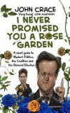 I Never Promised You a Rose Garden: A Short Guide to Modern Politics, the Coalition and the General Election