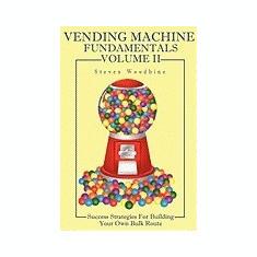 Vending Machine Fundamentals Volume II: Success Strategies for Building Your Own Bulk Route - Carte in engleza