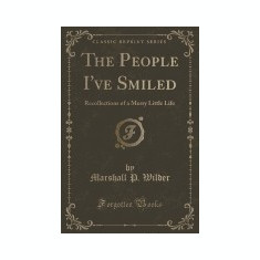 The People I've Smiled: Recollections of a Merry Little Life (Classic Reprint) - Carte in engleza