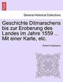 Geschichte Ditmarschens Bis Zur Eroberung Des Landes Im Jahre 1559 ... Mit Einer Karte, Etc.
