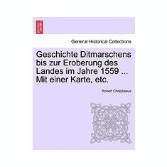 Geschichte Ditmarschens Bis Zur Eroberung Des Landes Im Jahre 1559 ... Mit Einer Karte, Etc. - Carte in engleza
