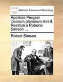 Apollonii Pergaei Locorum Planorum Libri II. Restituti a Roberto Simson ...