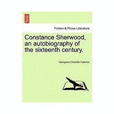 Constance Sherwood, an Autobiography of the Sixteenth Century. - Carte in engleza