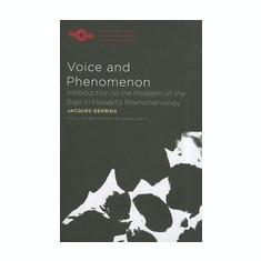 Voice and Phenomenon: Introduction to the Problem of the Sign in Husserl's Phenomenology