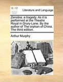 Zenobia: A Tragedy. as It Is Performed at the Theatre Royal in Drury-Lane. by the Author of the Orphan of China. the Third Edit
