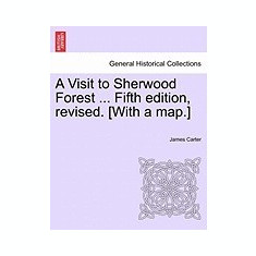 A Visit to Sherwood Forest ... Fifth Edition, Revised. [With a Map.] - Carte in engleza