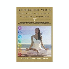 Kundalini Yoga Meditation for Complex Psychiatric Disorders: Techniques Specific for Treating the Psychoses, Personality, and Pervasive Developmental - Carte in engleza
