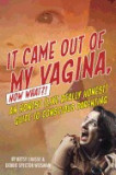 It Came Out of My Vagina! Now What?!: An Honest (Like Really Honest) Guide to Conscious Parenting