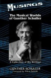Musings: The Musical Worlds of Gunther Schuller: A Collection of His Writings