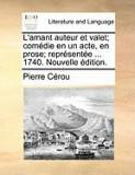L'Amant Auteur Et Valet; Comedie En Un Acte, En Prose; Reprsente ... 1740. Nouvelle Dition.