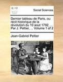 Dernier Tableau de Paris, Ou Rcit Historique de La Rvolution Du 10 Aout 1792, ... Par J. Peltier, ... Volume 1 of 2