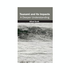 Tsunami and Its Impacts: A Deeper Understanding - Carte in engleza