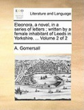 Eleonora, a Novel, in a Series of Letters; Written by a Female Inhabitant of Leeds in Yorkshire. ... Volume 2 of 2