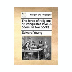 The Force of Religion; Or, Vanquish'd Love. a Poem. in Two Books. - Carte in engleza