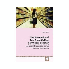The Economics of Fair Trade Coffee: For Whose Benefit? - Carte in engleza