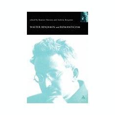 Walter Benjamin and Romanticism - Carte in engleza