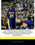 The Los Angeles Lakers: Kareem Abdul-Jabbar, Magic Johnson, Kobe Bryant and Hollywood-Style Basketball