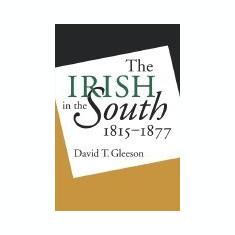 Irish in the South, 1815-1877 - Carte in engleza