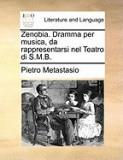 Zenobia. Dramma Per Musica, Da Rappresentarsi Nel Teatro Di S.M.B.