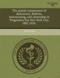 The Spatial Containment of Democracy: Reform, Restructuring, and Citizenship in Progressive Era New York City, 1882-1924.