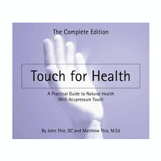 Touch for Health (Paperback): The Complete Edition - Carte in engleza