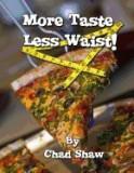 More Taste Less Waist!