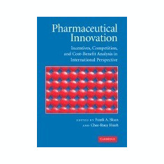 Pharmaceutical Innovation: Incentives, Competition, and Cost-Benefit Analysis in International Perspective - Carte in engleza