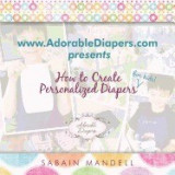 WWW.Adorablediapers.com Presents How to Create Personalized Diapers for Kids!