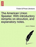The American Union Speaker. with Introductory Remarks on Elocution, and Explanatory Notes.