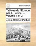 Tableau de L'Europe, Par J. Peltier. ... Volume 1 of 2