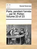 Paris, Pendant L'Anne ... Par M. Peltier. Volume 23 of 23