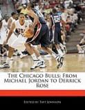 The Chicago Bulls: From Michael Jordan to Derrick Rose