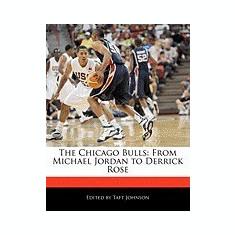 The Chicago Bulls: From Michael Jordan to Derrick Rose - Carte in engleza