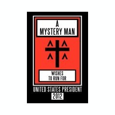 A Mystery Man Wishes to Run for United States President 2012 - Carte in engleza
