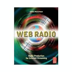Web Radio: Radio Production for Internet Streaming - Carte in engleza
