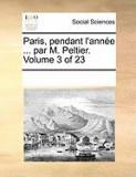 Paris, Pendant L'Anne ... Par M. Peltier. Volume 3 of 23