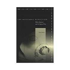 The Messianic Reduction: Walter Benjamin and the Shape of Time - Carte in engleza