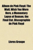 Album de Pink Floyd: The Wall, the Dark Side of the Moon, Wish You Were Here, a Momentary Lapse of Reason, the Final Cut, Discographie de P
