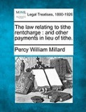 The Law Relating to Tithe Rentcharge: And Other Payments in Lieu of Tithe.