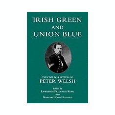 Irish Green and Union Blue: The Civil War Letters of Peter Welsh - Carte in engleza