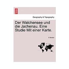 Der Walchensee Und Die Jachenau. Eine Studie Mit Einer Karte. - Carte in engleza